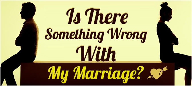 Is There Something Wrong In My Marriage?